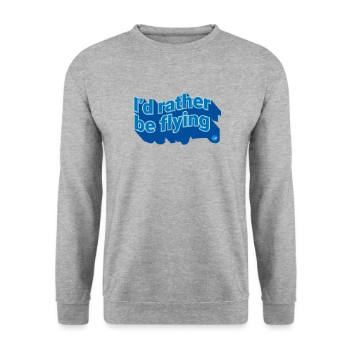 I'd rather be flying - Unisex Sweatshirt