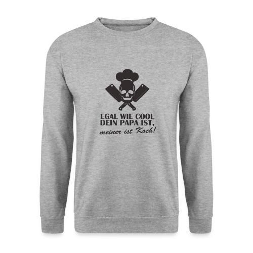Egal wie cool Dein Papa ist, meiner ist Koch - Unisex Pullover