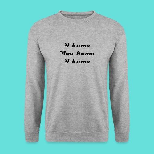 I know You know I know - Sweat-shirt Unisexe