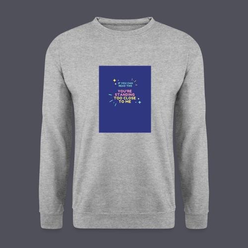Standing too close T-shirt - Unisex Sweatshirt