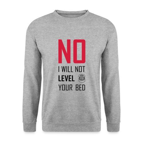 No I will not level your bed (vertical) - Unisex Sweatshirt