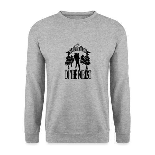 I m going to the mountains to the forest - Unisex Sweatshirt