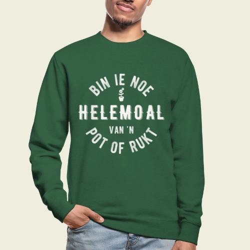 Bin ie noe helemoal van 'n pot of rukt - Unisex sweater