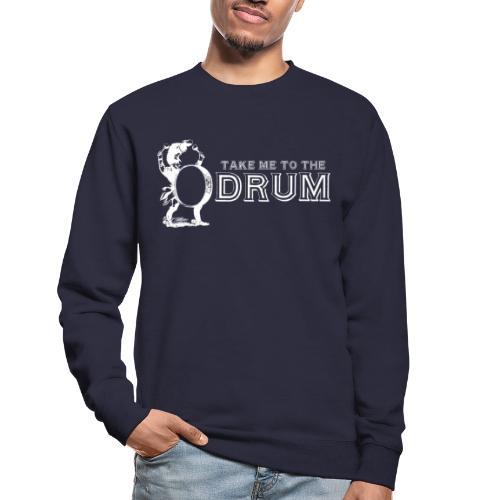 Take Me To The Drum - Unisex Sweatshirt