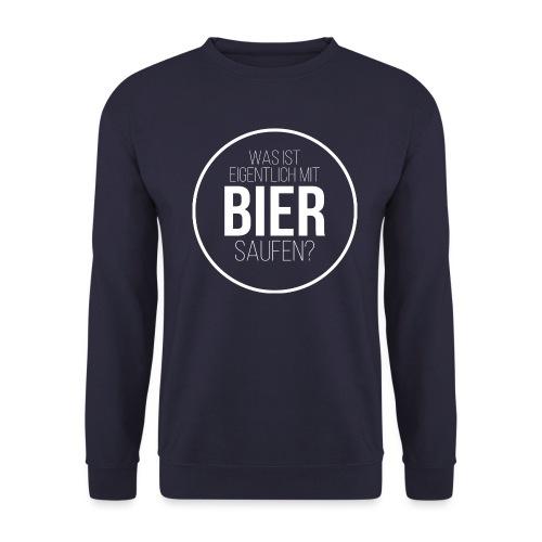 Was ist eigentlich mit Bier saufen? - Unisex Pullover