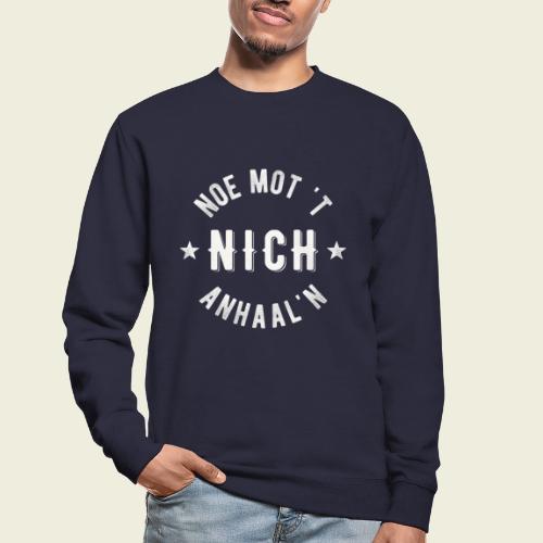 Noe mot 't nich anhaal'n - Unisex sweater