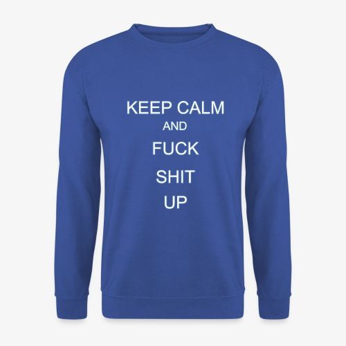 Keep Calm and Fuck Shit Up - Felpa unisex