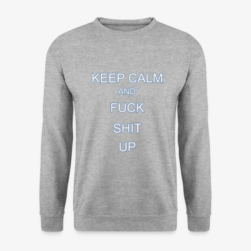 Keep Calm and Fuck Shit Up - Felpa unisex