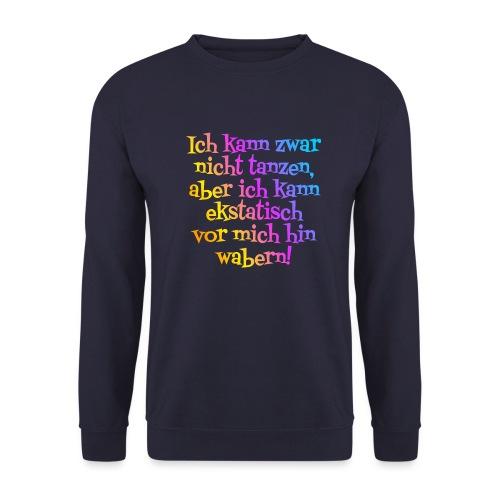 Nicht tanzen aber ekstatisch wabern - Unisex Pullover