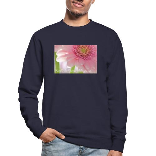 Smell the flowers while you can - Unisex svetaripaita