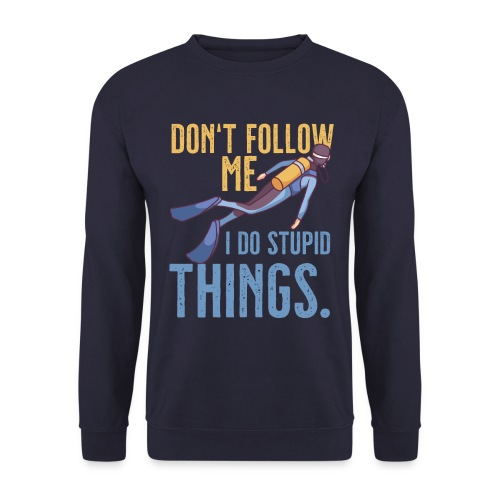 Don't follow me I do stupid things - Unisex Pullover