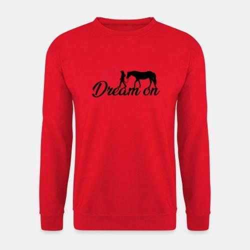 Dream on - Halte an Deinen Träumen fest - Unisex Pullover