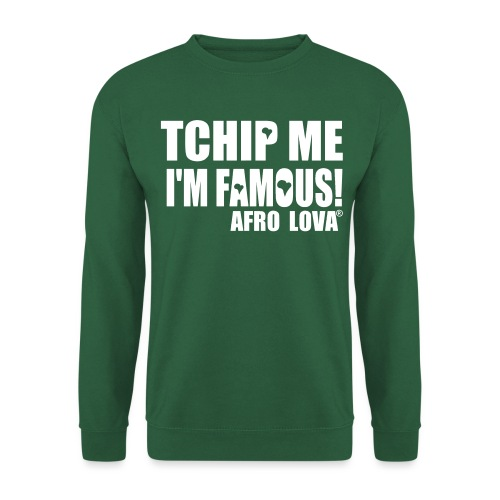 Tchip me I'm famous by Afro Lova - Sweat-shirt Unisexe