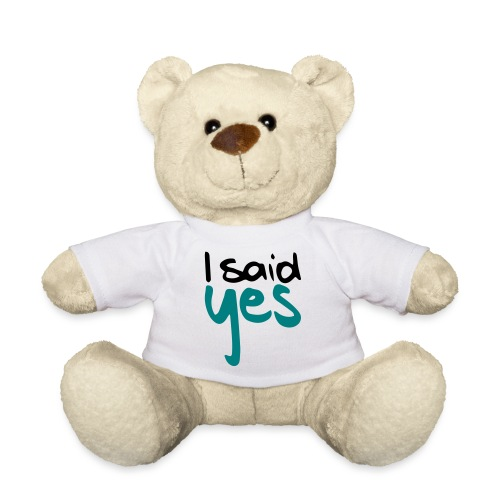 I said yes - Teddy