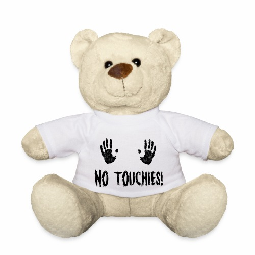 No Touchies in Black 2 Hands Above Text - Teddy Bear
