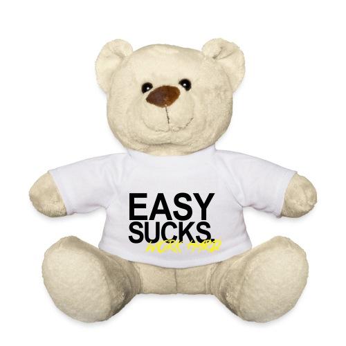 Easy Sucks. Work Hard. - Teddy