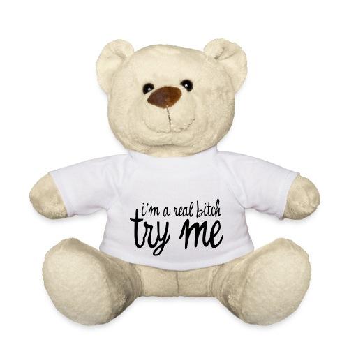 I'm a real bitch, try me! - black - Teddy Bear