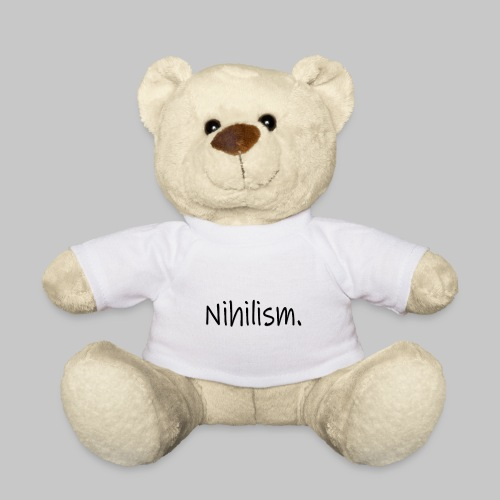 Nihilism. - Teddy Bear