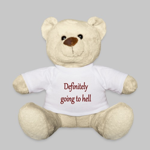 Definitely going to hell - Teddy Bear