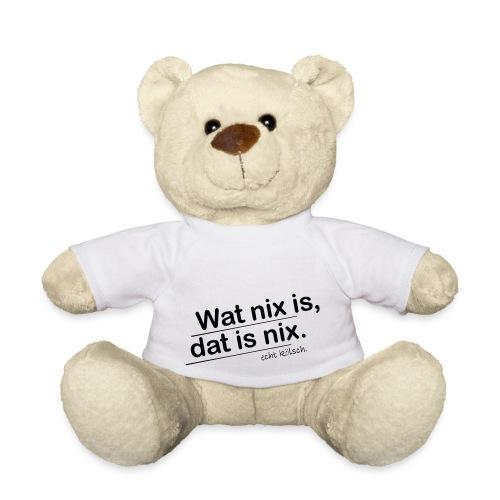 Wat nix is, dat is nix. - Teddy