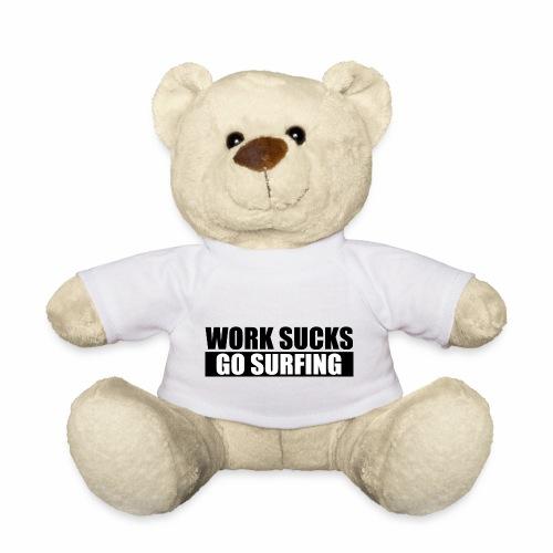 work_sucks_go_surf - Teddy Bear