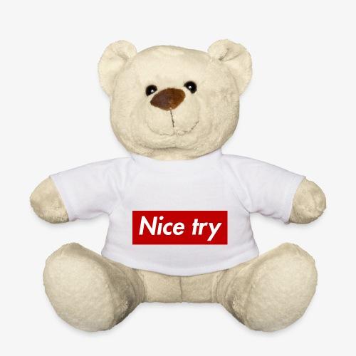 Nice try - Teddy