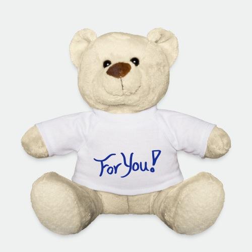 for you! - Teddy Bear