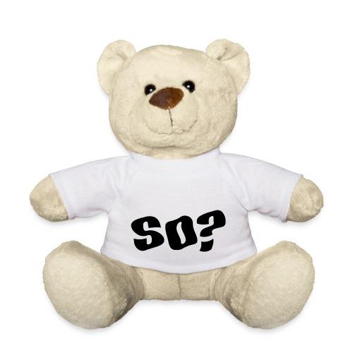 so - Teddy Bear