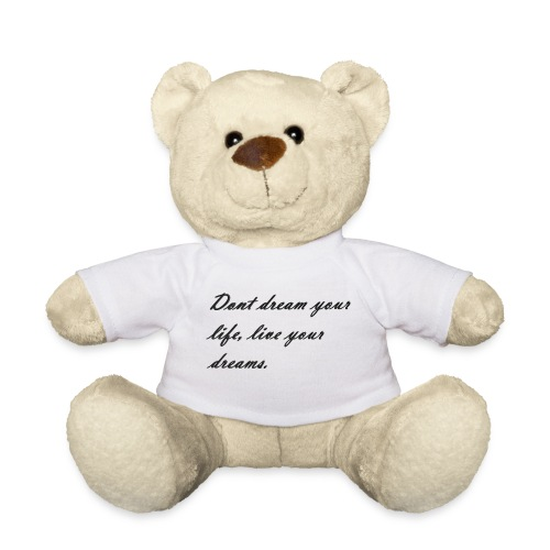Don t dream your life live your dreams - Teddy Bear