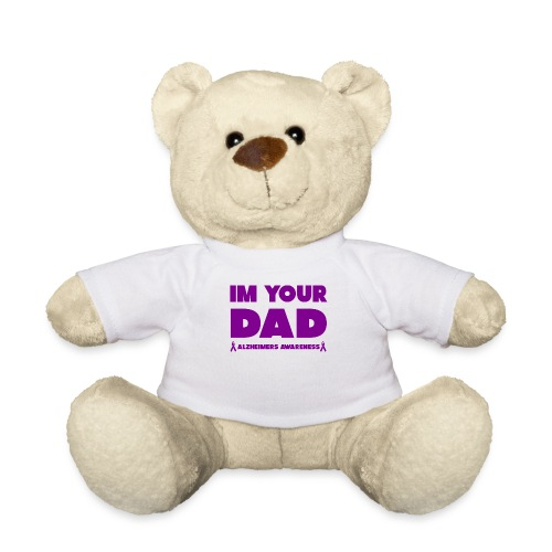 Funny Alzheimers Awareness Im Your Dad! - Teddy Bear