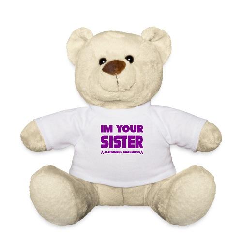 Funny Alzheimers Im Your Sister! - Teddy Bear