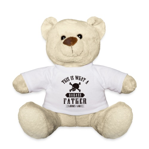 This Is What A Badass Father Looks Like - Teddy Bear