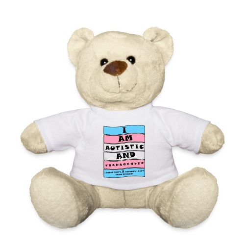 Autistic and Transgender   Funny Quote - Teddy Bear