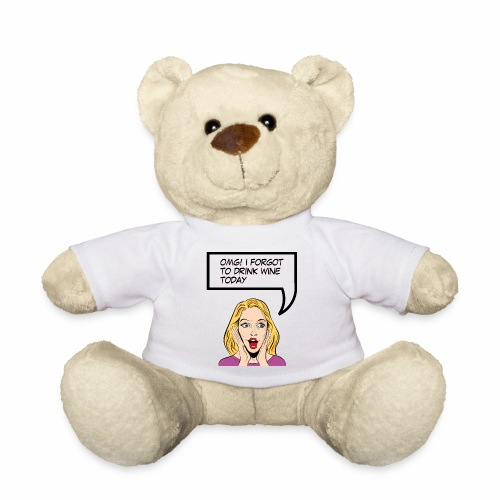 OMG IFORGOT TO DRINK WINE TODAY - Teddy Bear