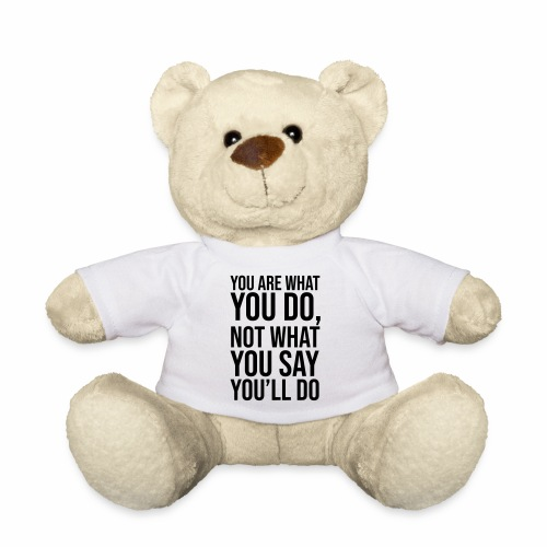 YOU ARE WHAT YOU DO - Teddy Bear