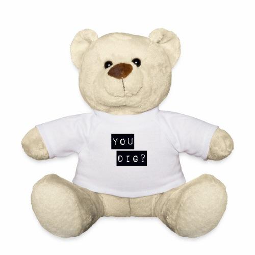 You Dig - Teddy Bear