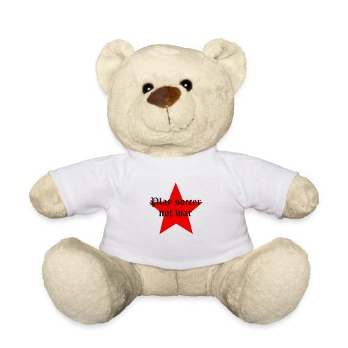 Play soccer not war - Teddy