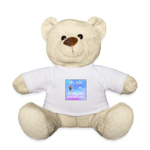 ah yes enslaved moisture meme - Teddy Bear