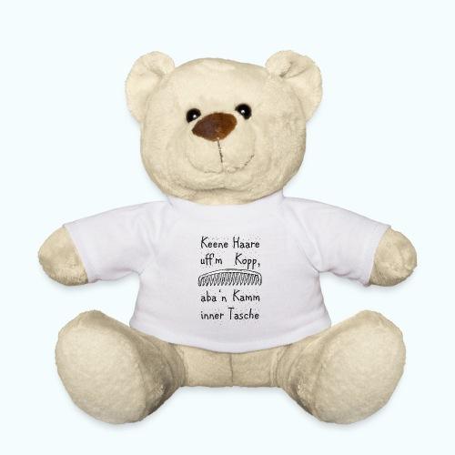 Keene Haare uff´m Kopp, aba ´n Kamm in der Tasche! - Teddy Bear
