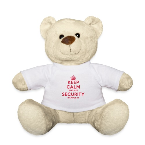 keep calm and let security handle it - Teddy