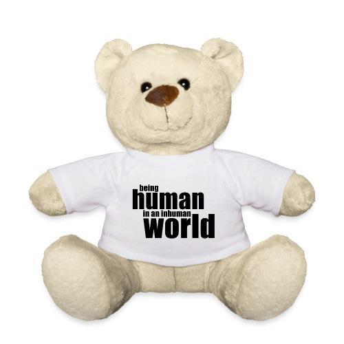 Being human in an inhuman world - Teddy Bear