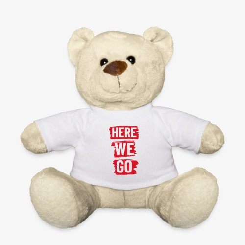 HERE WE GO - Teddy Bear