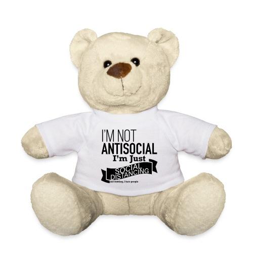 I'm not antisocial, I'm just social distancing - Teddy Bear