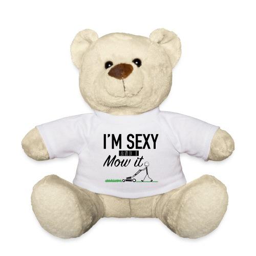 I'm sexy and I mow it - Teddy Bear