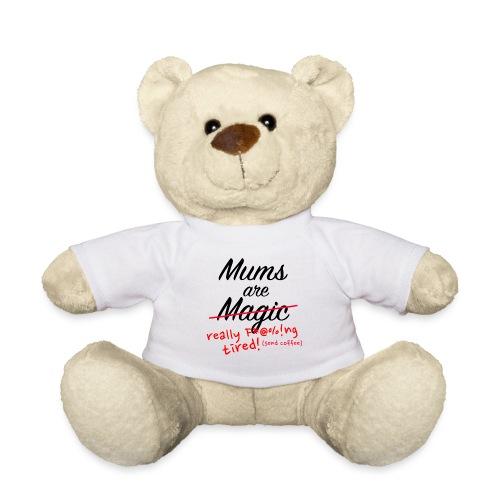 Mums are Magic ... really F * @%! Ng tired! - Teddy Bear