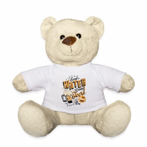 Save Water Drink Beer Drink water instead of beer - Teddy Bear