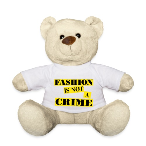 FASHION IS NOT A CRIME - Teddy Bear