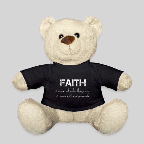 Faith it does not make things easy it makes them - Teddy