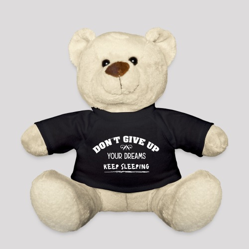 DON´T GIVE UP YOUR DREAMS - KEEP SLEEPING - Teddy
