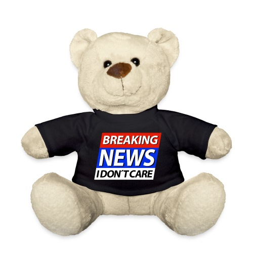 Breaking News I don't care Eilmeldung - Teddy